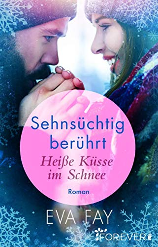 Sehnsüchtig berührt 1: Heiße Küsse im Schnee (Die Sehnsuchts-Reihe 2) -