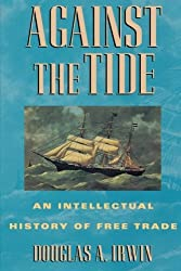 Against the Tide: An Intellectual History of Free Trade by Douglas A. Irwin (1997-12-22)
