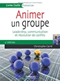 Animer un groupe: Leadership, communication et résolution de conflits.