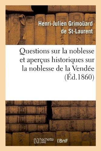 Questions sur la noblesse et aperçus historiques sur la noblesse de la Vendée, (Éd.1860) par Henri-Julien Grimoüard de St-Laurent