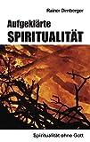 Aufgeklärte Spiritualität: Spiritualität ohne Gott