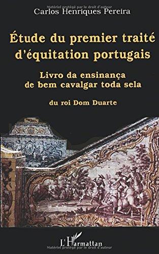 Etude du premier traite d'equitation portugais. livro da ensinanca de bem c par Carlos Henriques Pereira