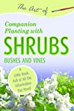 The Art of Companion Planting with Shrubs, Bushes and Vines: A Little Book Full of All the Information You Need