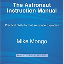The Astronaut Instruction Manual: Practical Skills for Future Space Explorers