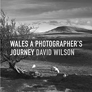 Wales: A Photographer's Journey by David Wilson