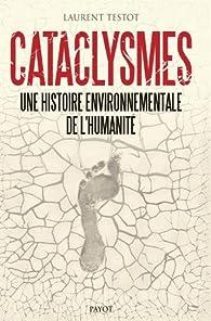 Cataclysmes : Une histoire environnementale de l\'humanité par Laurent Testot