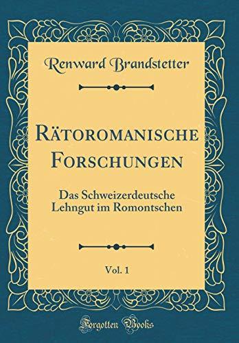 Rätoromanische Forschungen, Vol. 1: Das Schweizerdeutsche Lehngut im Romontschen (Classic Reprint)