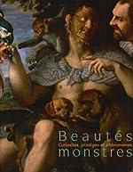 Beautés monstres:curiosités, prodiges et phénomènes de Martial Guédron