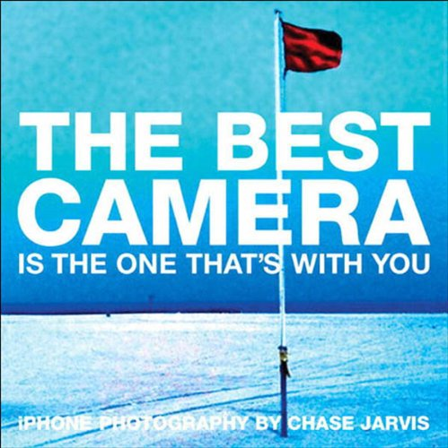 The Best Camera Is The One That's With You: iPhone Photography by Chase Jarvis (Voices That Matter) (English Edition) (Mobile Chase)