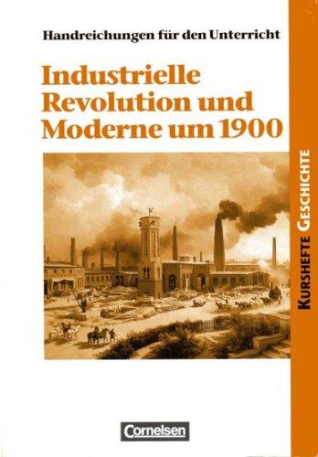 Industrielle Revolution und Moderne um 1900. Der Prozess der Industrialisierung und die Herausforderungen der Gesellschaft (Kurshefte Geschichte)