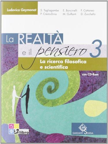 La realtà e il pensiero. La ricerca filosofica e scientifica. Per le Scuole superiori. Con CD-ROM. Con espansione online: REALTA' E PENSIERO 3 +CD