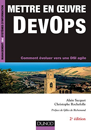 Mettre en oeuvre DevOps - 2e éd : Comment évoluer vers une DSI agile par Alain Sacquet