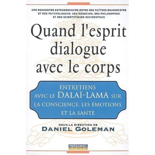 Quand l'esprit dialogue avec le corps : Entretiens avec le Dalaï-Lama sur la Conscience, les Emotions et la Santé
