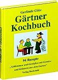 Gärtnerkochbuch - 94 Rezepte - Schlemmen und Geniessen mit Gemüse und Kräutern aus dem Garten