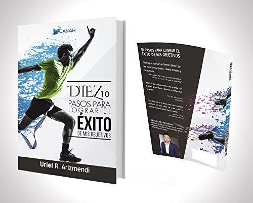 Diez pasos para lograr el éxito de mis objetivos par Uriel R. Arizmendi