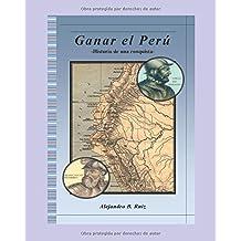 Ganar el Perú: Historia de una conquista