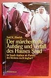 Der märchenhafte Aufstieg und Verfall des Hauses Saud. Ist Saudi-Arabien als Partner des Westens noch tragbar? - K. Aburish Said