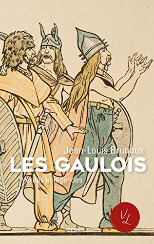 Les Gaulois, vérités et légendes