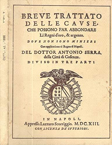 Breve trattato delle cause che possono far abbondare Li Regni d'oro, & argento dove non sono miniere.. Con applicatione al regno di napoli..