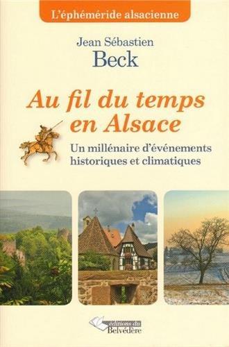 Au fil du temps en Alsace : un millénaire d'événements historiques et climatiques, l'éphéméride alsacienne