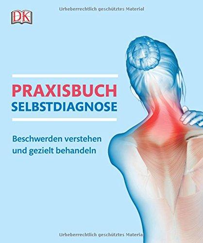 Praxisbuch Selbstdiagnose: Beschwerden verstehen und gezielt behandeln