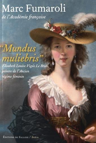 Mundus muliebris : Elisabeth Louise Vigée Le Brun, peintre de l'Ancien Régime féminin