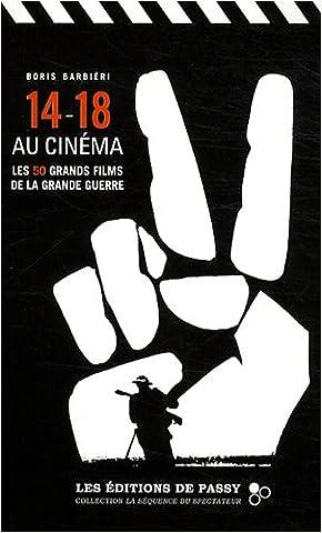 14-18 au cinéma : Les 50 grands films de la Grande Guerre
