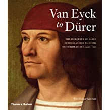 Van Eyck to Dürer: The Influence of Early Netherlandish Painting on European Art, 1430-1530
