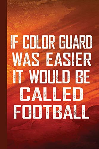 If Color Guard Was Easier It Would Be Called Football: ColorGuard Study Notebook Planner, Daily Lined Journal, Writing Workbook or Diary por Scott Jay Publishing