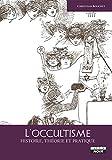 L'occultisme Histoire, théorie et pratique