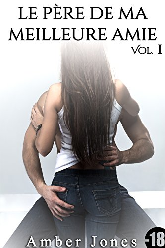 Couverture du livre Le Père de Ma Meilleure Amie (Vol. 1): (Roman Adulte, New Romance, Bad Boy, Suspense, Histoire Adulte Érotique)