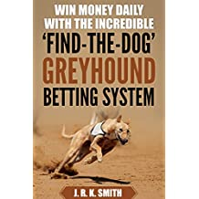 "WIN MONEY DAILY WITH THE INCREDIBLE ""FIND THE DOG"" GREYHOUND BETTING SYSTEM"