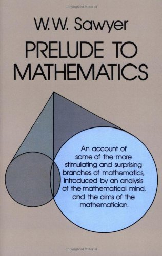Prelude to Mathematics (Dover Books on Mathematics): Written by W.W. Sawyer, 1983 Edition, (Revised edition) Publisher: Dover Publications Inc. [Paperback]