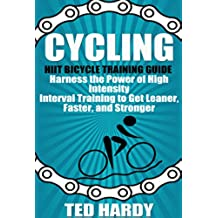Cycling: Hiit Bicycle Training Guide Harness the Power of High Intensity Interval Training to Get Leaner, Faster, and Stonger (Cycling - The HIIT Guide ... Cardio, Speed, and Power) (English Edition)