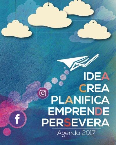 Idea, Crea, Planifica, Emprende, Persevera: Agenda 2017