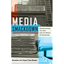 Media Smackdown: Deconstructing the News and the Future of Journalism 1st edition by Aamidor, Abe, Kuypers, Jim A., Wiesinger, Susan (2013) Paperback