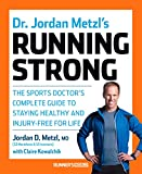 Dr. Jordan Metzl's Running Strong: The Sports Doctor's Complete Guide to Staying Healthy and Injury-Free for Life (English Edition)