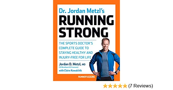 Dr  Jordan Metzl's Running Strong: The Sports Doctor's Complete Guide to  Staying Healthy and Injury-Free for Life
