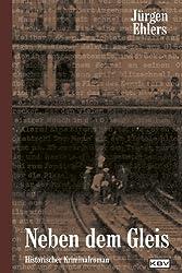 Neben dem Gleis: Historischer Kriminalroman (Kommissar Berger 1)