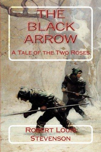 THE BLACK ARROW by ROBERT LOUIS STEVENSON: A Tale of the Two Roses por Robert Louis Stevenson