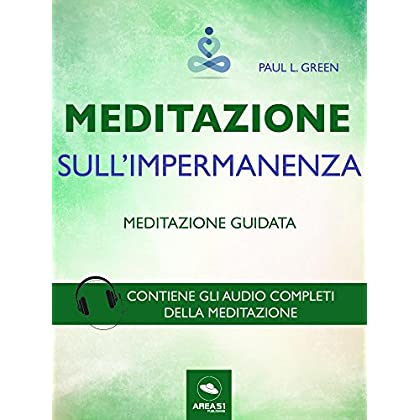 Meditazione Sull'Impermanenza: Tecnica Guidata