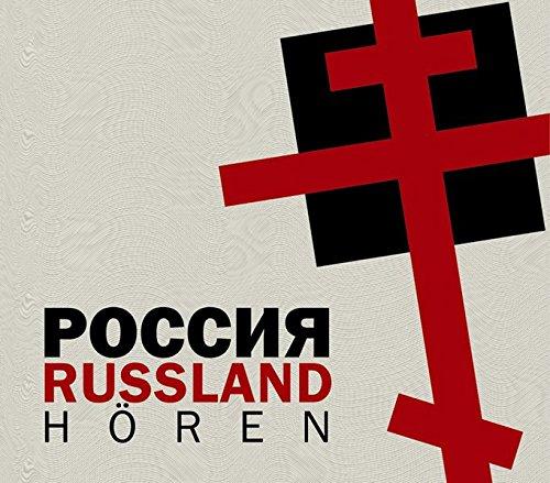 Russland hören - Das Russland-Hörbuch: Eine klingende Reise durch die Kulturgeschichte Russlands bis in die Gegenwart