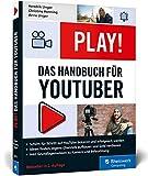 Play!: Das neue Handbuch für YouTuber (Ausgabe 2019). Alles für Deinen perfekten YouTube-Kanal: Channel planen, Videos drehen, Geld verdienen.