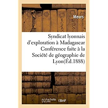 Syndicat lyonnais d'exploration à Madagascar.: Conférence faite à la Société de géographie de Lyon, le 21 novembre 1897