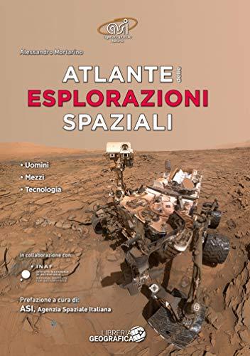 Atlante delle esplorazioni spaziali. Uomini, missioni, tecnologie. Ediz. a colori