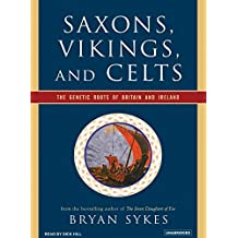 Saxons, Vikings, and Celts: The Genetic Roots of Britain and Ireland by Bryan Sykes (2006-12-15)