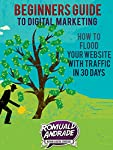 The next thirty days could change the life of your business.        How To Flood Your Website With Traffic in 30 days      Learn to navigate an online landscape that's constantly shifting by following the tested and reliable method pioneered by Ro...