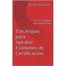 Estrategias para Aprobar Exámenes de Certificación: En Tecnologías de Información (Spanish Edition)