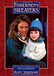 Fishermen's Sweaters: Twenty Exclusive Knitwear Designs for All Generations by Alice Starmore (1995-08-01)