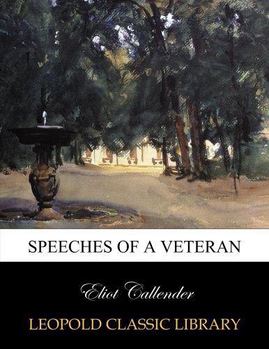 Speeches of a veteran por Eliot Callender